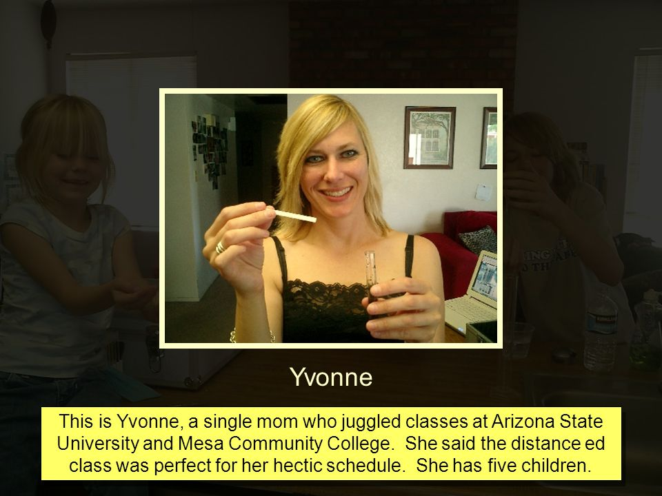 Yvonne This is Yvonne, a single mom who juggled classes at Arizona State University and Mesa Community College.