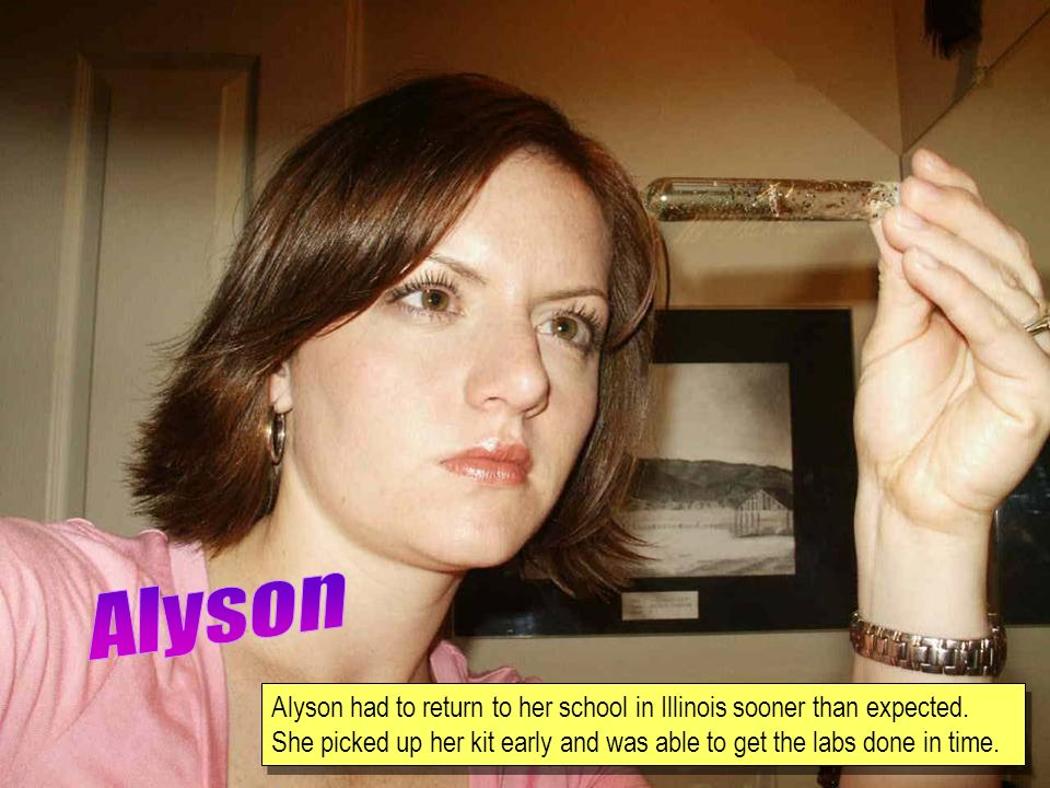 Alyson had to return to her school in Illinois sooner than expected.