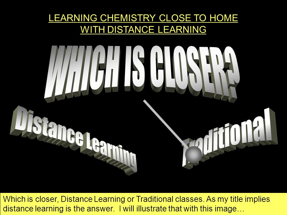 Which is closer, Distance Learning or Traditional classes.