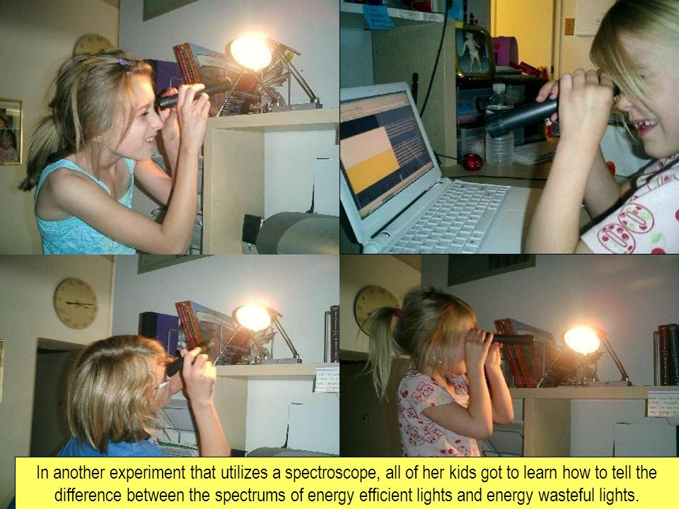 In another experiment that utilizes a spectroscope, all of her kids got to learn how to tell the difference between the spectrums of energy efficient lights and energy wasteful lights.