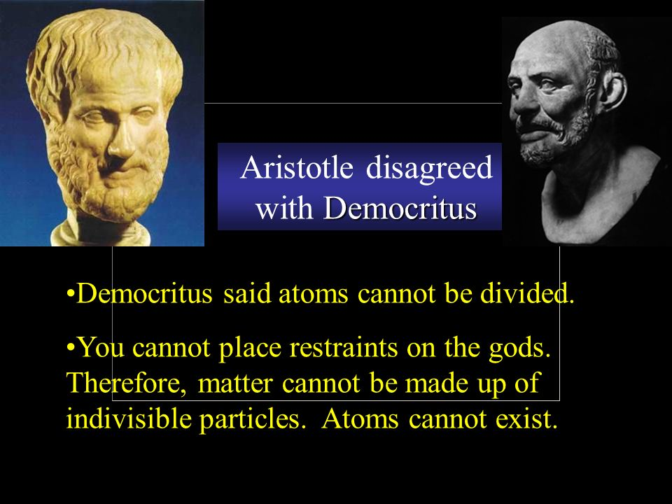 Democritus said atoms cannot be divided. You cannot place restraints on the gods.