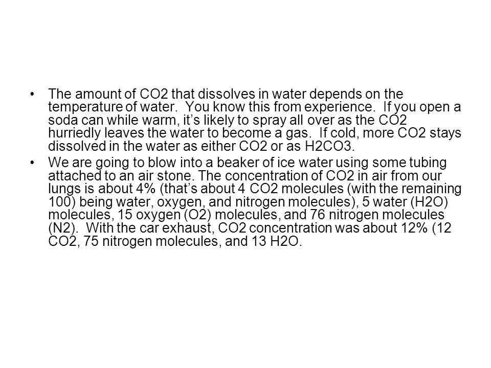The amount of CO2 that dissolves in water depends on the temperature of water.