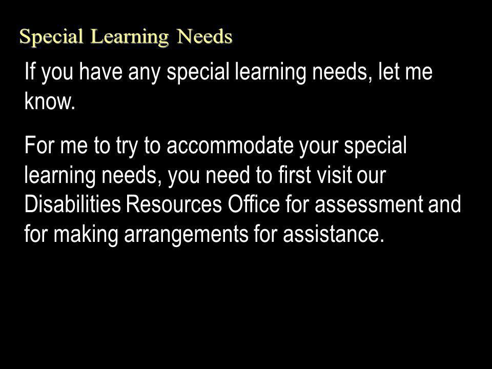 If you have any special learning needs, let me know.