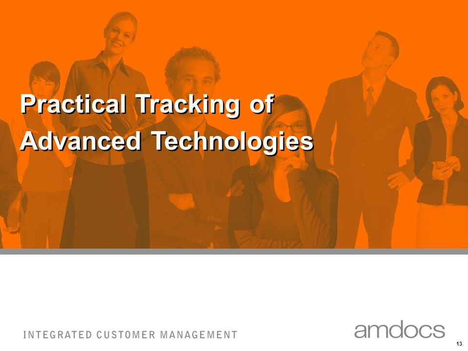 13 COPYRIGHT © AMDOCS All rights reserved. 13 Practical Tracking of Advanced Technologies