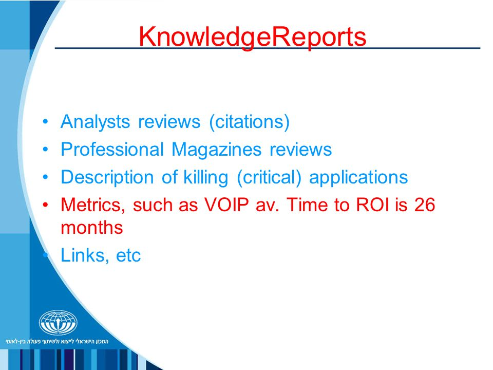 KnowledgeReports Analysts reviews (citations) Professional Magazines reviews Description of killing (critical) applications Metrics, such as VOIP av.