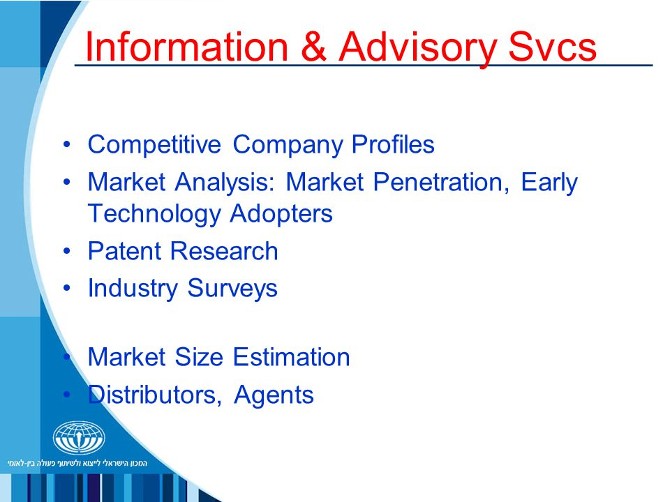 Information & Advisory Svcs Competitive Company Profiles Market Analysis: Market Penetration, Early Technology Adopters Patent Research Industry Surveys Market Size Estimation Distributors, Agents