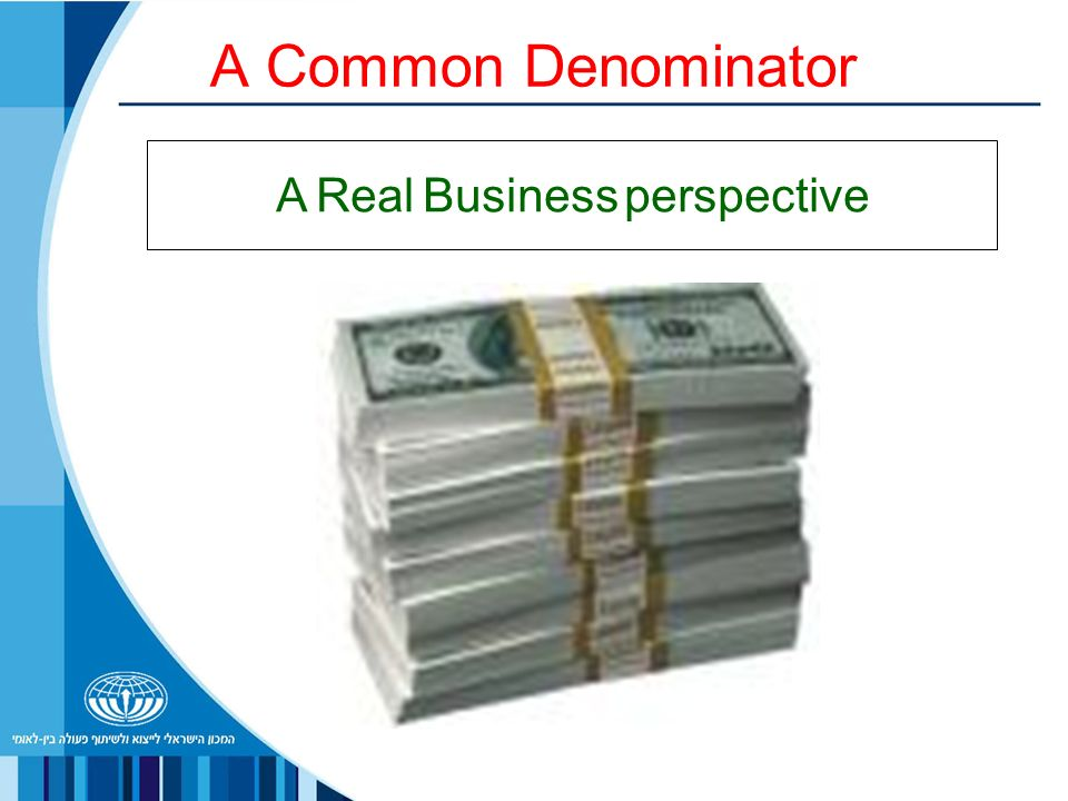 A Common Denominator A Real Business perspective
