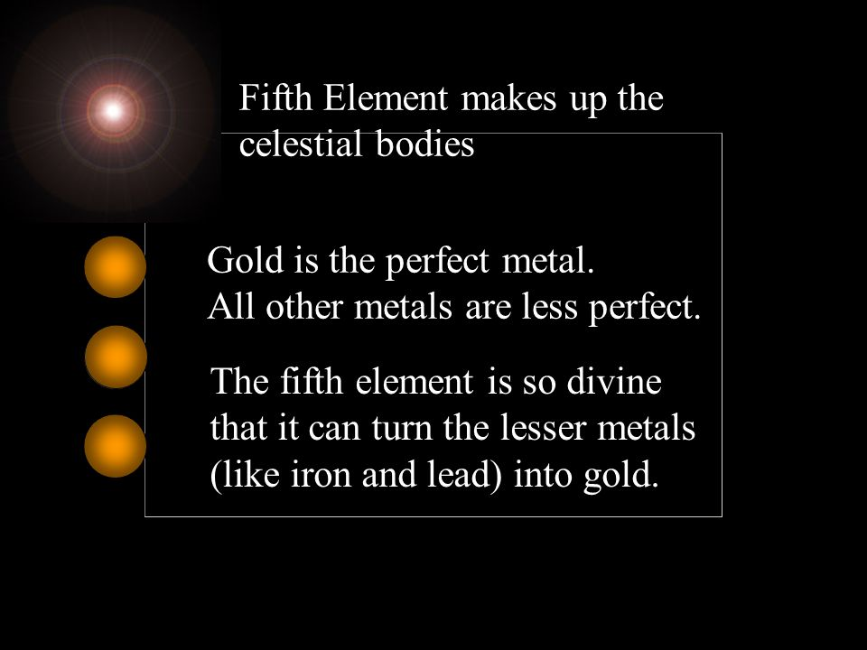 Fifth Element makes up the celestial bodies Gold is the perfect metal.