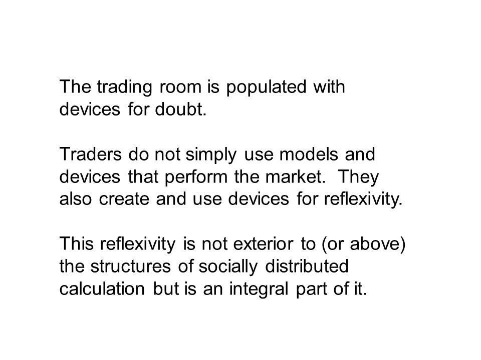 The trading room is populated with devices for doubt.