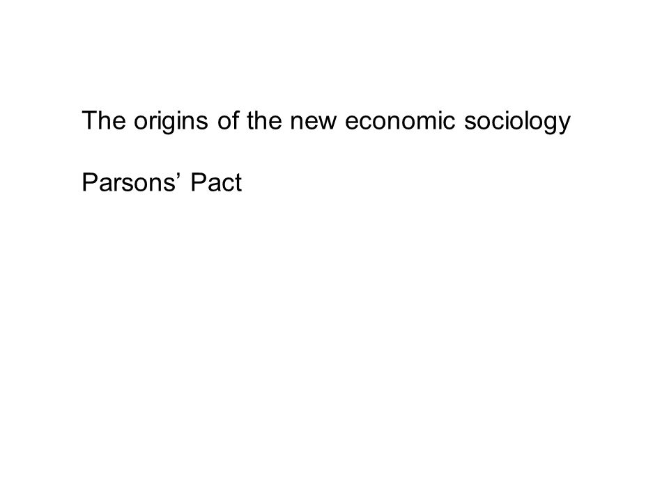 The origins of the new economic sociology Parsons Pact