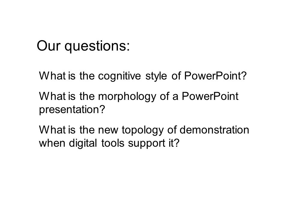 Our questions: What is the cognitive style of PowerPoint.