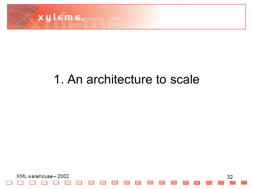 32 XML warehouse – An architecture to scale