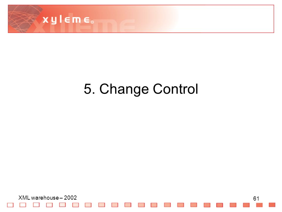 61 XML warehouse – Change Control