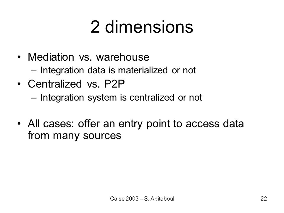 Caise 2003 – S. Abiteboul22 2 dimensions Mediation vs.