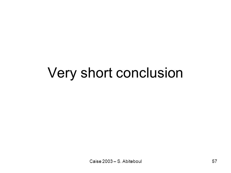 Caise 2003 – S. Abiteboul57 Very short conclusion