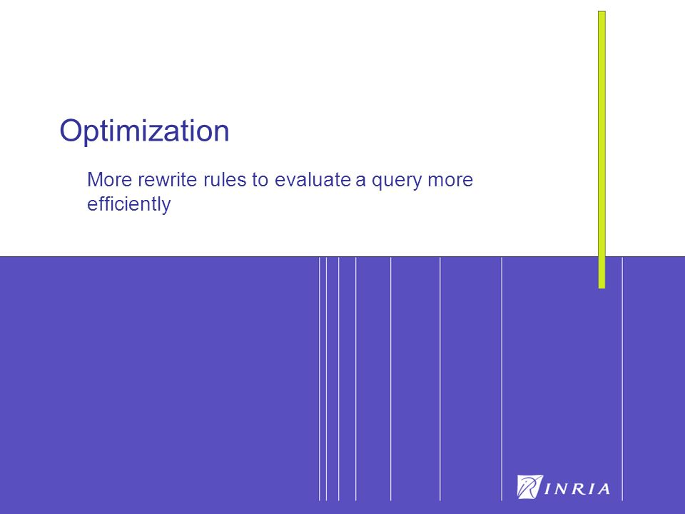 48 Optimization More rewrite rules to evaluate a query more efficiently