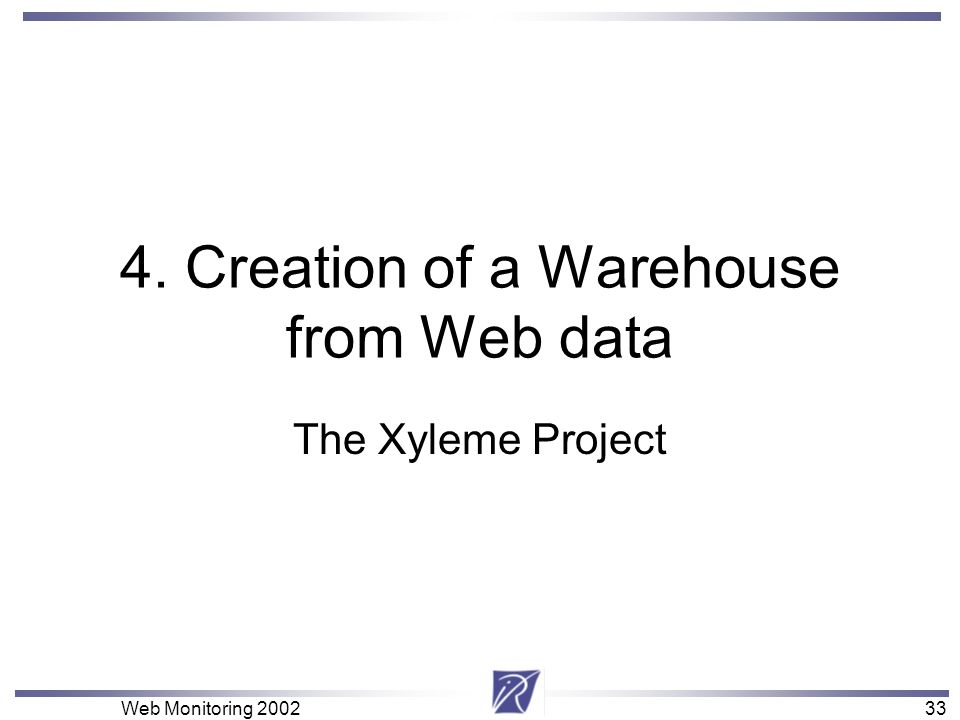 33 Web Monitoring Creation of a Warehouse from Web data The Xyleme Project