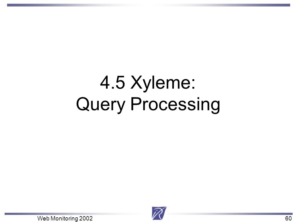 60 Web Monitoring Xyleme: Query Processing