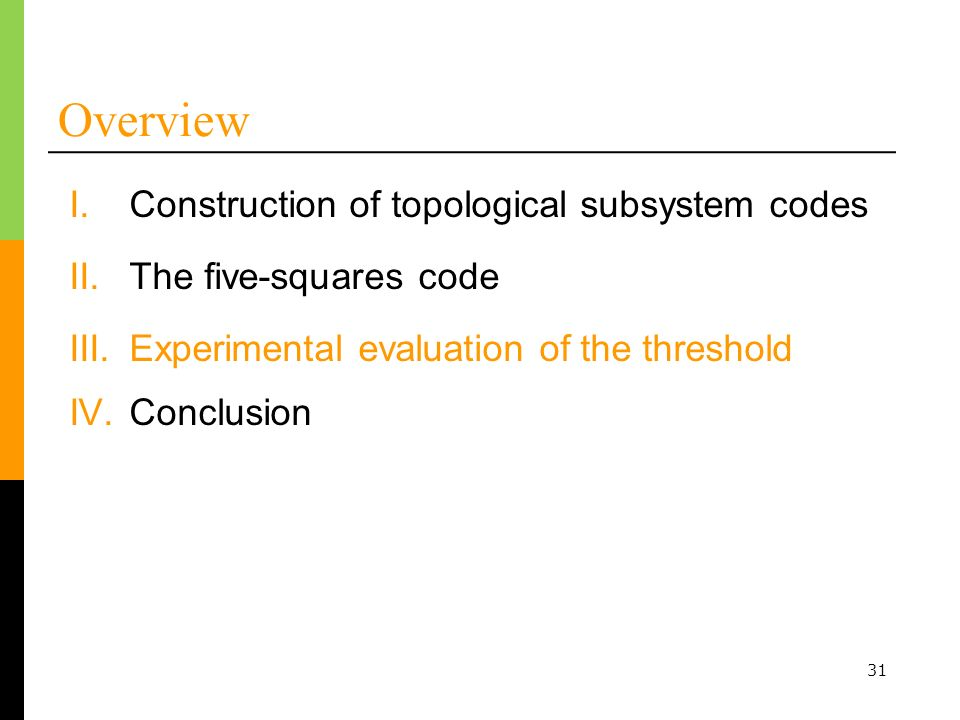 31 Overview I.Construction of topological subsystem codes III.Experimental evaluation of the threshold IV.Conclusion II.The five-squares code