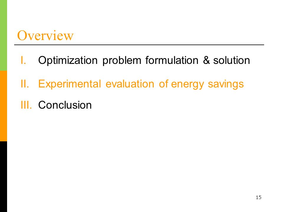 15 Overview I.Optimization problem formulation & solution II.Experimental evaluation of energy savings III.Conclusion
