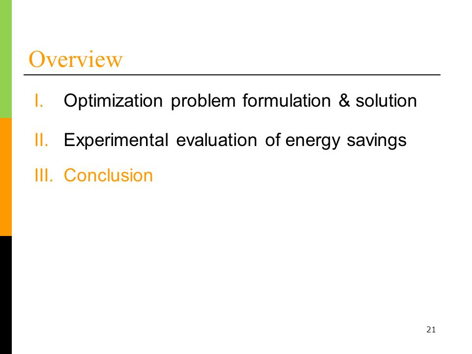 21 Overview I.Optimization problem formulation & solution II.Experimental evaluation of energy savings III.Conclusion