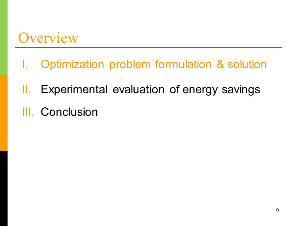 9 Overview I.Optimization problem formulation & solution II.Experimental evaluation of energy savings III.Conclusion