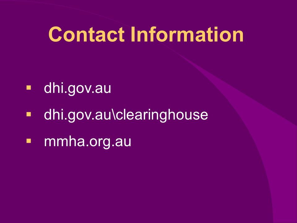 dhi.gov.au dhi.gov.au\clearinghouse mmha.org.au Contact Information