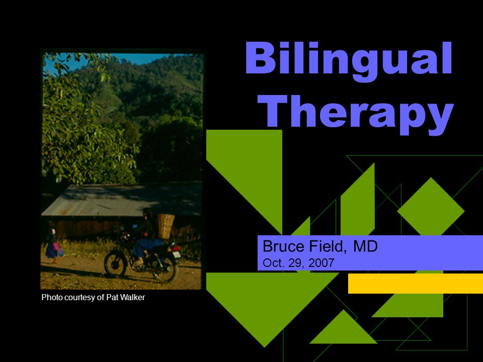 Bilingual Therapy Bruce Field, MD Oct. 29, 2007 Photo courtesy of Pat Walker