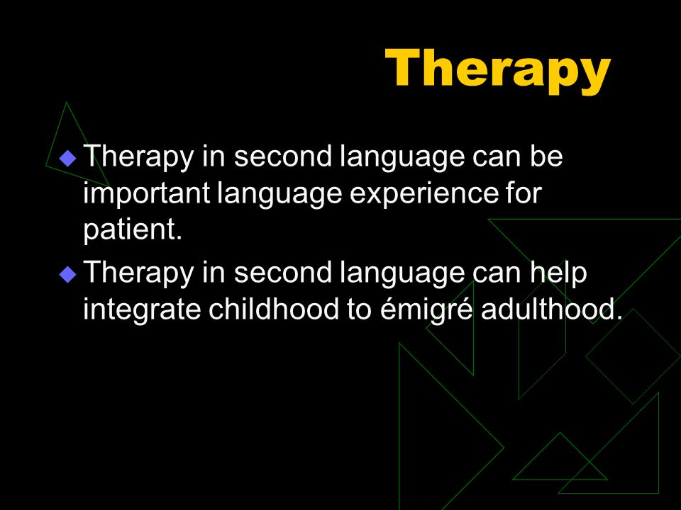 Therapy Therapy in second language can be important language experience for patient.