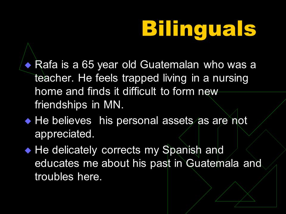 Bilinguals Rafa is a 65 year old Guatemalan who was a teacher.