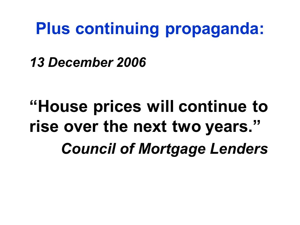 Plus continuing propaganda: 13 December 2006 House prices will continue to rise over the next two years.