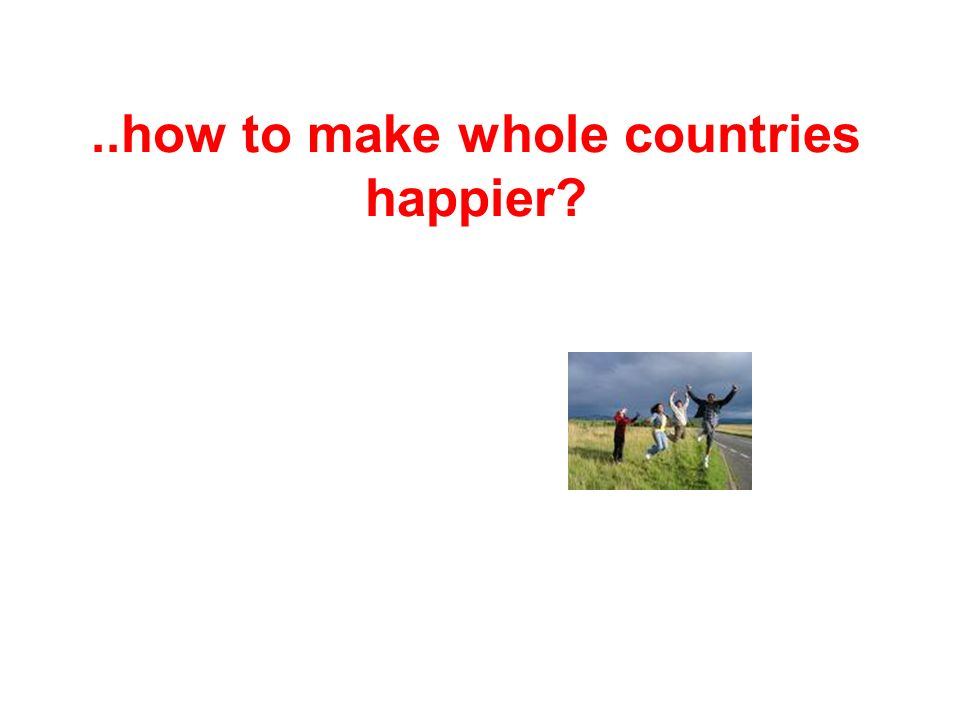 ..how to make whole countries happier