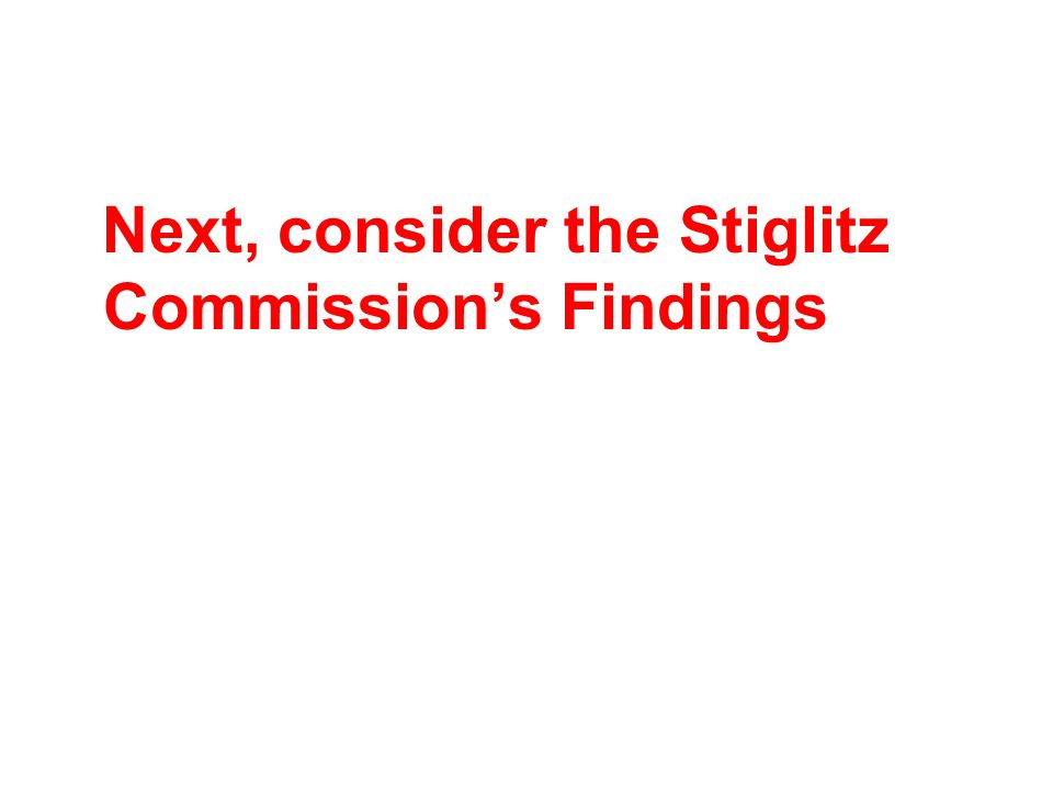 Next, consider the Stiglitz Commissions Findings