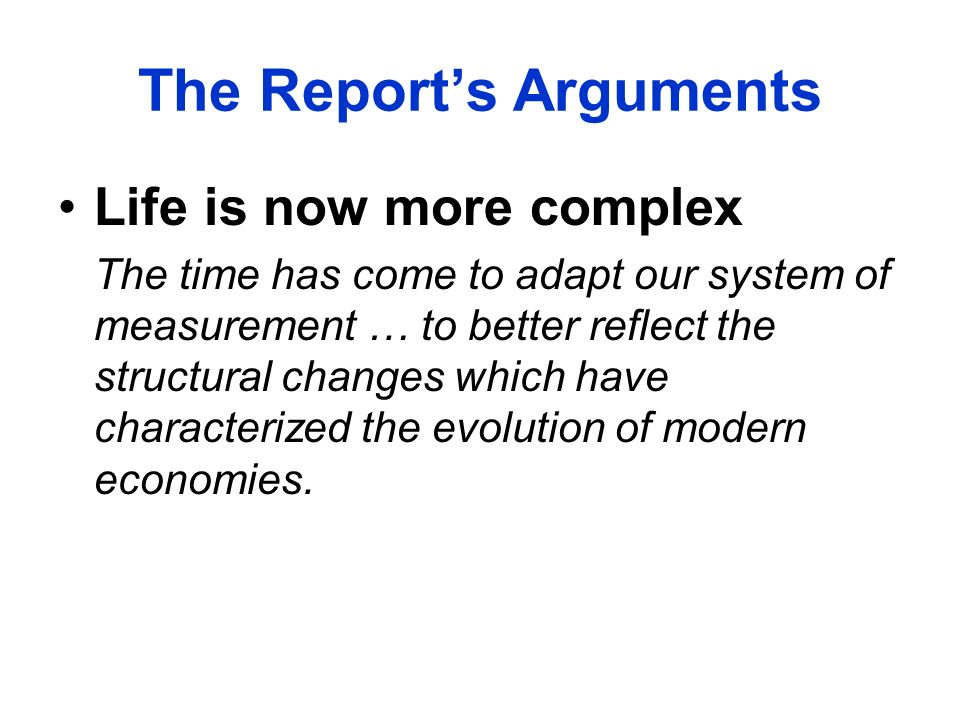 Life is now more complex The time has come to adapt our system of measurement … to better reflect the structural changes which have characterized the evolution of modern economies.