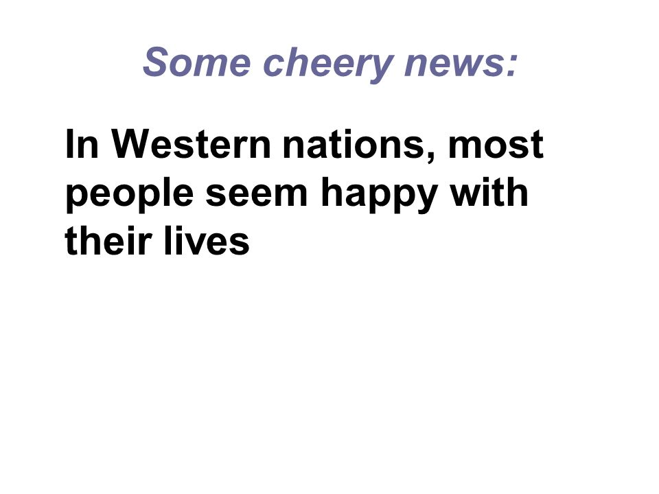 In Western nations, most people seem happy with their lives