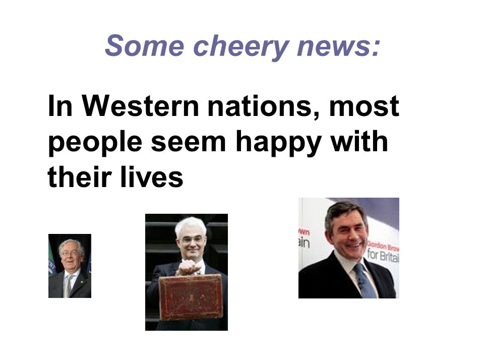 Some cheery news: In Western nations, most people seem happy with their lives