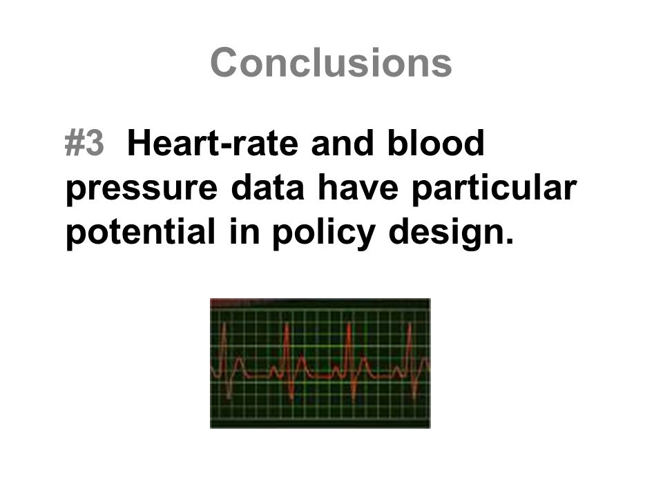 Conclusions #3 Heart-rate and blood pressure data have particular potential in policy design.