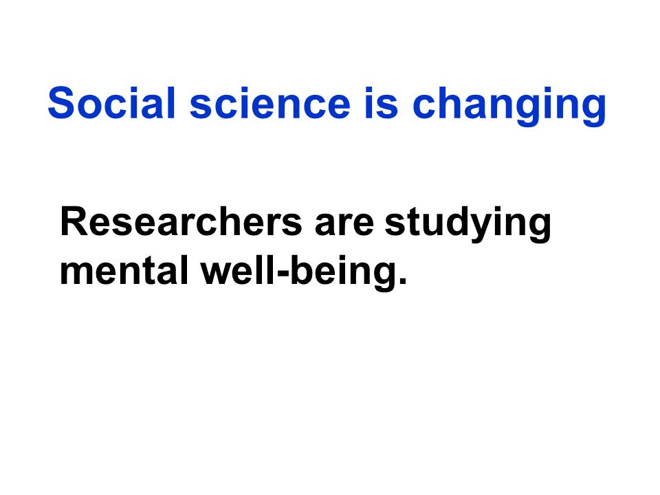 Researchers are studying mental well-being.