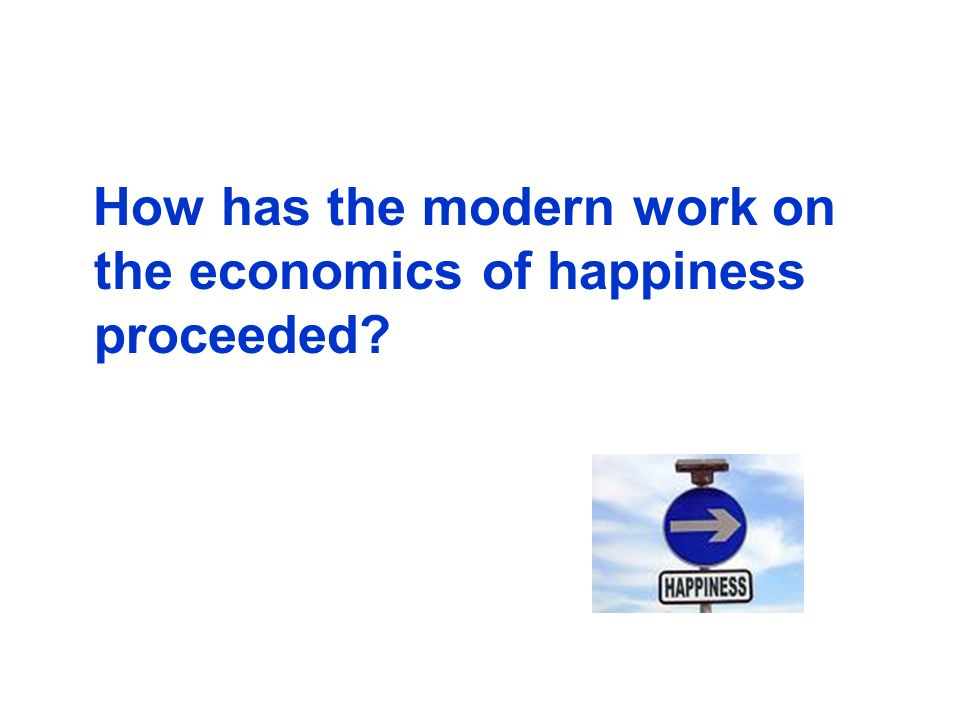 How has the modern work on the economics of happiness proceeded