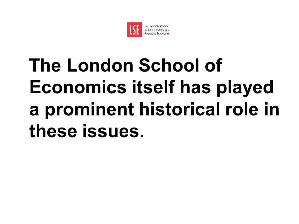 The London School of Economics itself has played a prominent historical role in these issues.