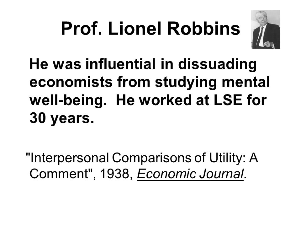He was influential in dissuading economists from studying mental well-being.