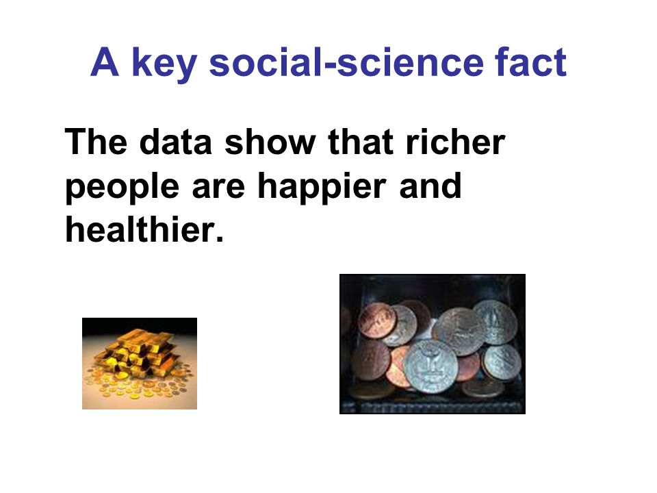 The data show that richer people are happier and healthier.