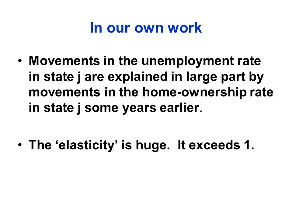 Movements in the unemployment rate in state j are explained in large part by movements in the home-ownership rate in state j some years earlier.
