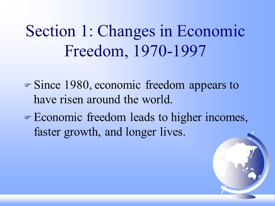 Section 1: Changes in Economic Freedom, F Since 1980, economic freedom appears to have risen around the world.