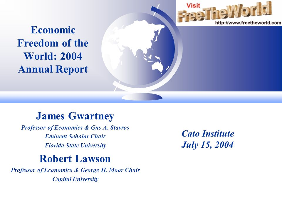 Economic Freedom of the World: 2004 Annual Report James Gwartney Professor of Economics & Gus A.