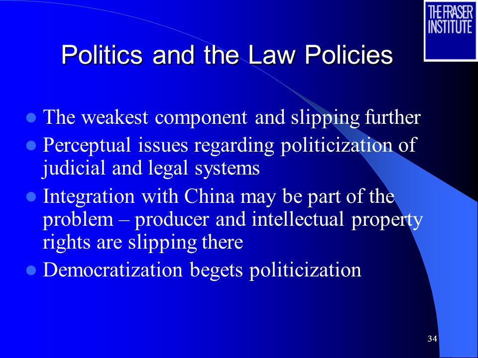 34 Politics and the Law Policies The weakest component and slipping further Perceptual issues regarding politicization of judicial and legal systems Integration with China may be part of the problem – producer and intellectual property rights are slipping there Democratization begets politicization