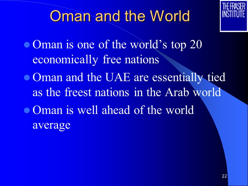 22 Oman and the World Oman is one of the worlds top 20 economically free nations Oman and the UAE are essentially tied as the freest nations in the Arab world Oman is well ahead of the world average