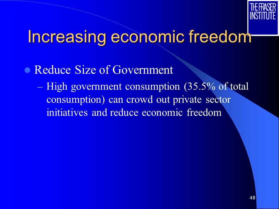 48 Increasing economic freedom Reduce Size of Government – High government consumption (35.5% of total consumption) can crowd out private sector initiatives and reduce economic freedom