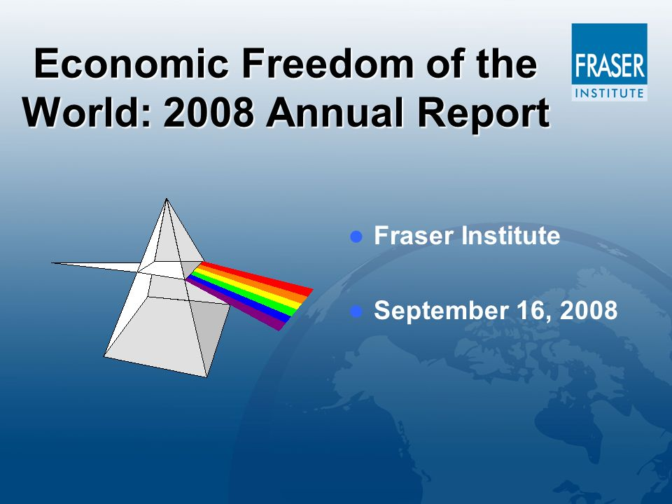 Economic Freedom of the World: 2008 Annual Report Fraser Institute September 16, 2008