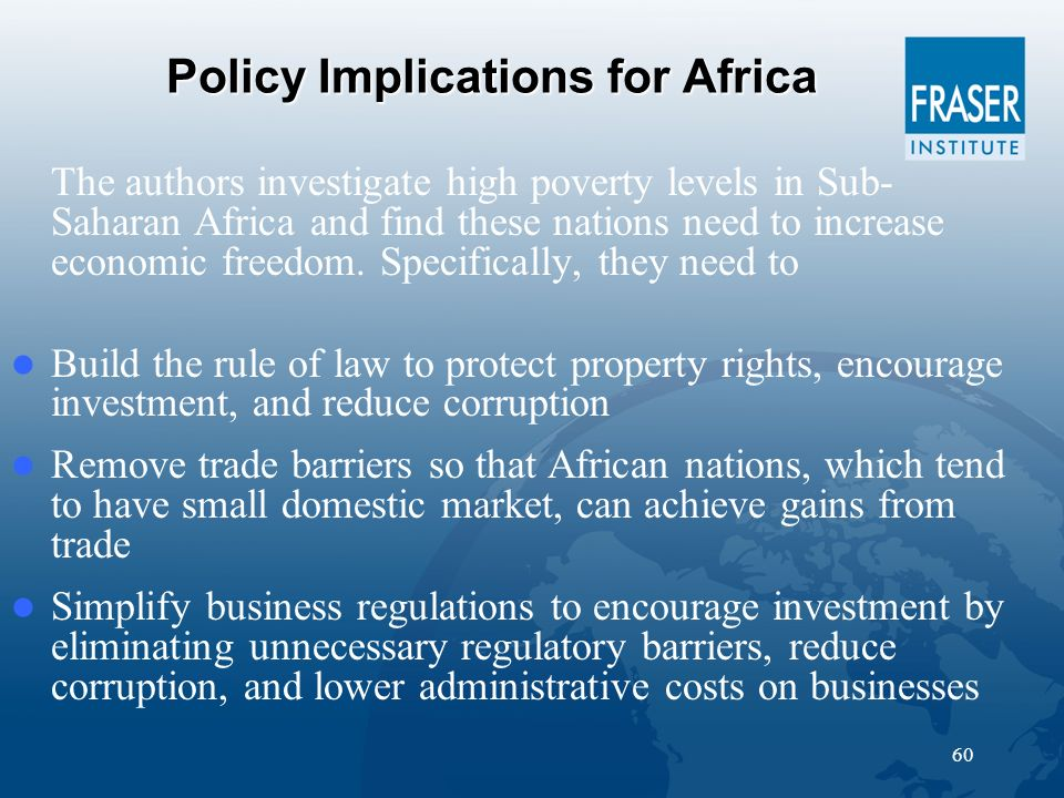 60 Policy Implications for Africa The authors investigate high poverty levels in Sub- Saharan Africa and find these nations need to increase economic freedom.